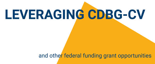 Leveraging CDBG-CV and Other Federal Funding Grant Opportunities
